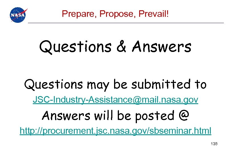 Prepare, Propose, Prevail! Questions & Answers Questions may be submitted to JSC-Industry-Assistance@mail. nasa. gov