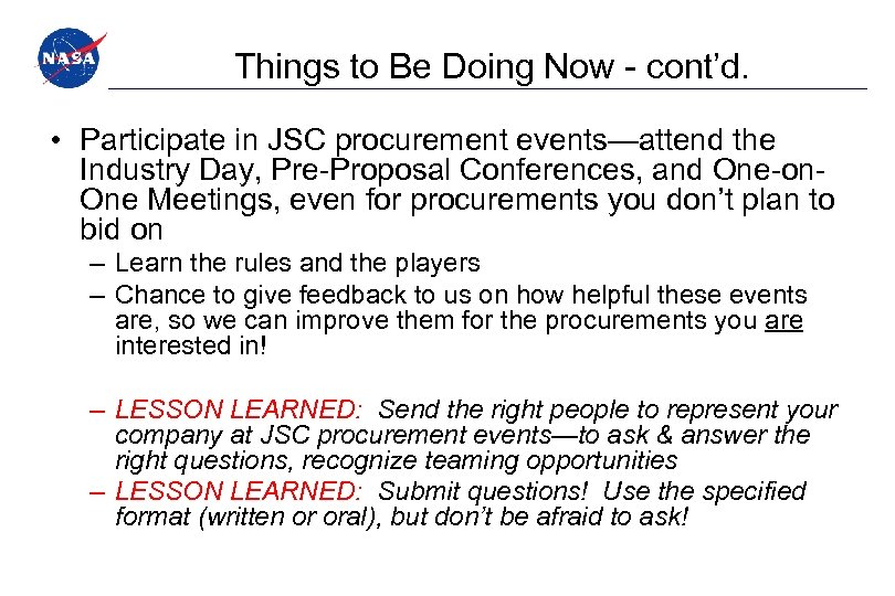 Things to Be Doing Now - cont'd. • Participate in JSC procurement events—attend the