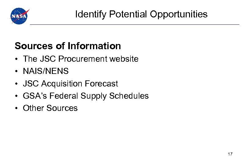 Identify Potential Opportunities Sources of Information • • • The JSC Procurement website NAIS/NENS