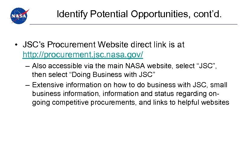 Identify Potential Opportunities, cont'd. • JSC's Procurement Website direct link is at http: //procurement.