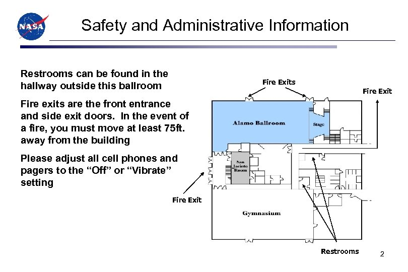 Safety and Administrative Information Restrooms can be found in the hallway outside this ballroom