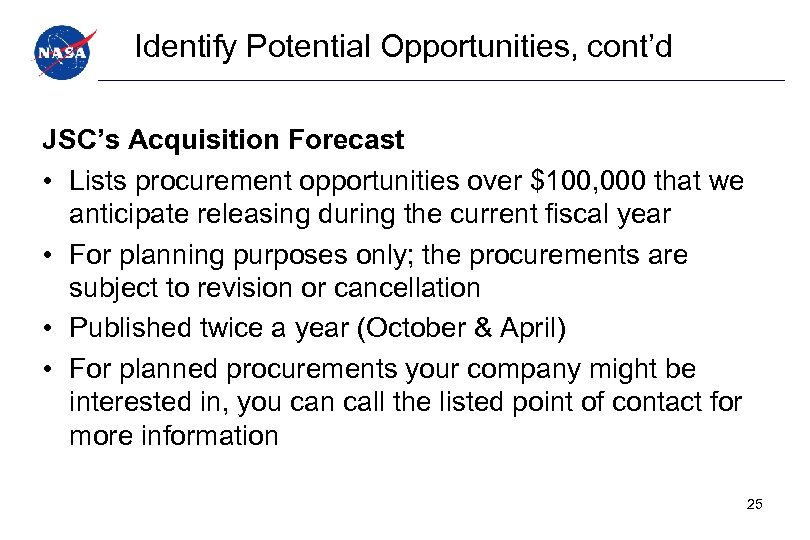 Identify Potential Opportunities, cont'd JSC's Acquisition Forecast • Lists procurement opportunities over $100, 000