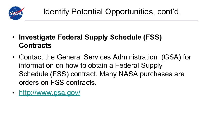 Identify Potential Opportunities, cont'd. • Investigate Federal Supply Schedule (FSS) Contracts • Contact the