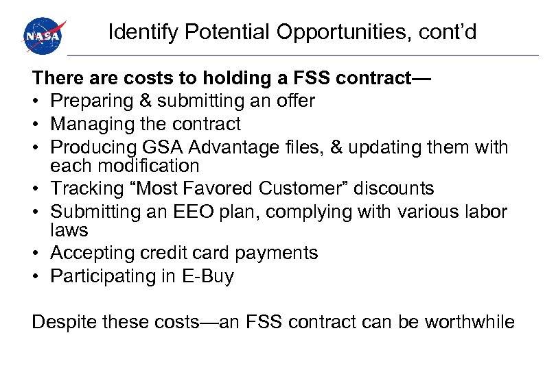 Identify Potential Opportunities, cont'd There are costs to holding a FSS contract— • Preparing