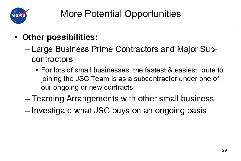 More Potential Opportunities • Other possibilities: – Large Business Prime Contractors and Major Subcontractors