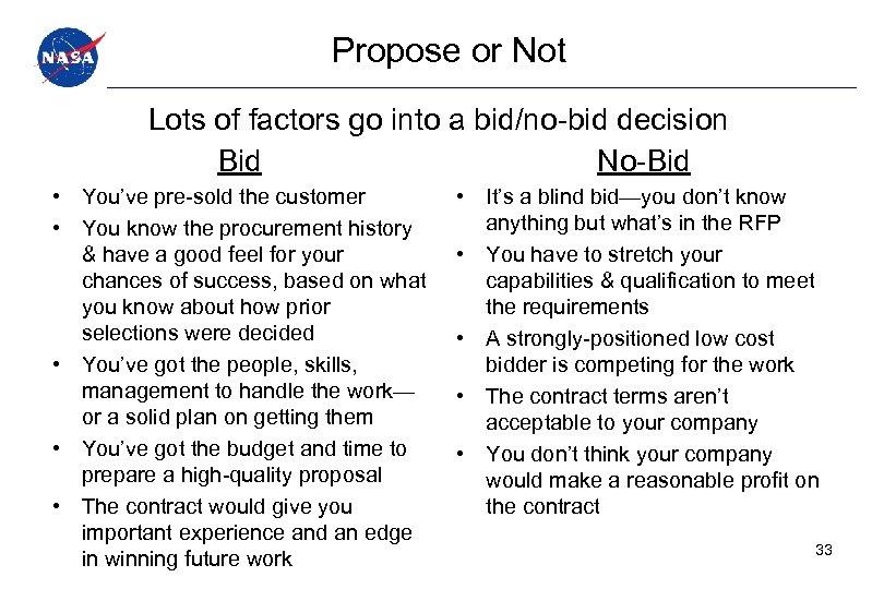 Propose or Not Lots of factors go into a bid/no-bid decision Bid No-Bid •