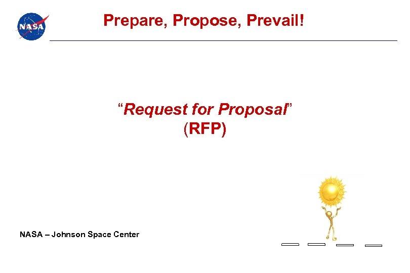 "Prepare, Propose, Prevail! ""Request for Proposal"" (RFP) NASA – Johnson Space Center"