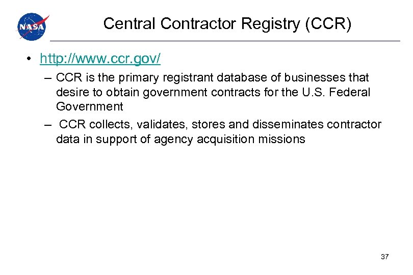Central Contractor Registry (CCR) • http: //www. ccr. gov/ – CCR is the primary