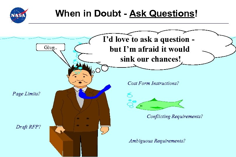 When in Doubt - Ask Questions! Glug. . I'd love to ask a question