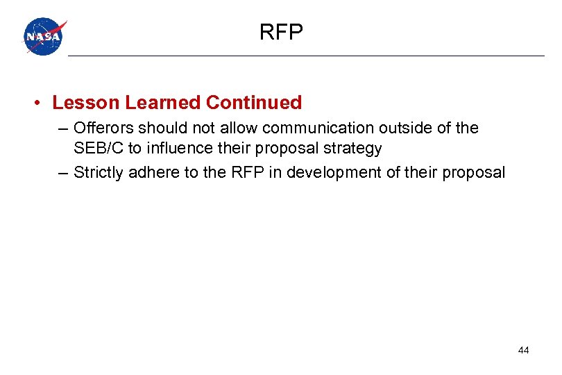 RFP • Lesson Learned Continued – Offerors should not allow communication outside of the