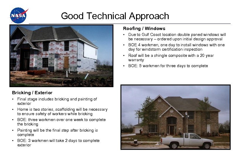 Good Technical Approach Roofing / Windows Due to Gulf Coast location double paned windows