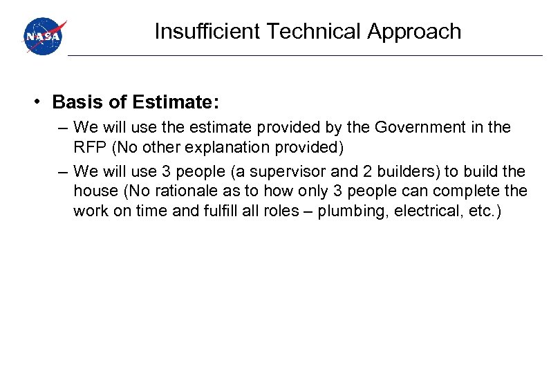Insufficient Technical Approach • Basis of Estimate: – We will use the estimate provided