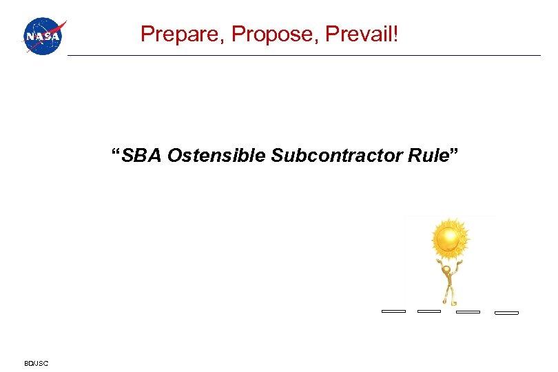 """Prepare, Propose, Prevail! """"SBA Ostensible Subcontractor Rule"""" Criteria (new) BD/JSC"""