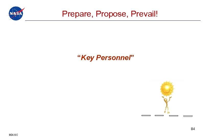 """Prepare, Propose, Prevail! """"Key Personnel"""" Criteria (new) 84 BD/JSC"""