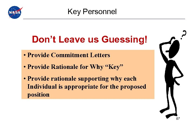 Key Personnel Don't Leave us Guessing! • Provide Commitment Letters • Provide Rationale for