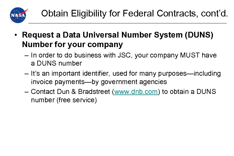Obtain Eligibility for Federal Contracts, cont'd. • Request a Data Universal Number System (DUNS)