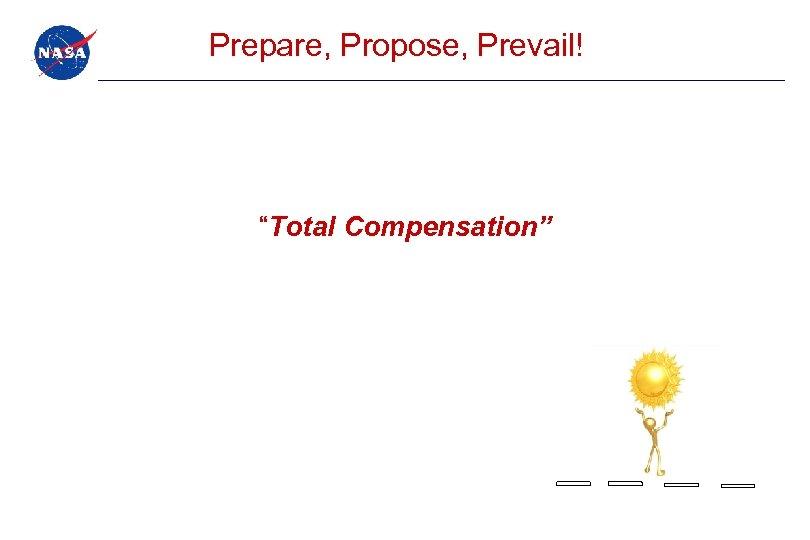 """Prepare, Propose, Prevail! """"Total Compensation"""""""