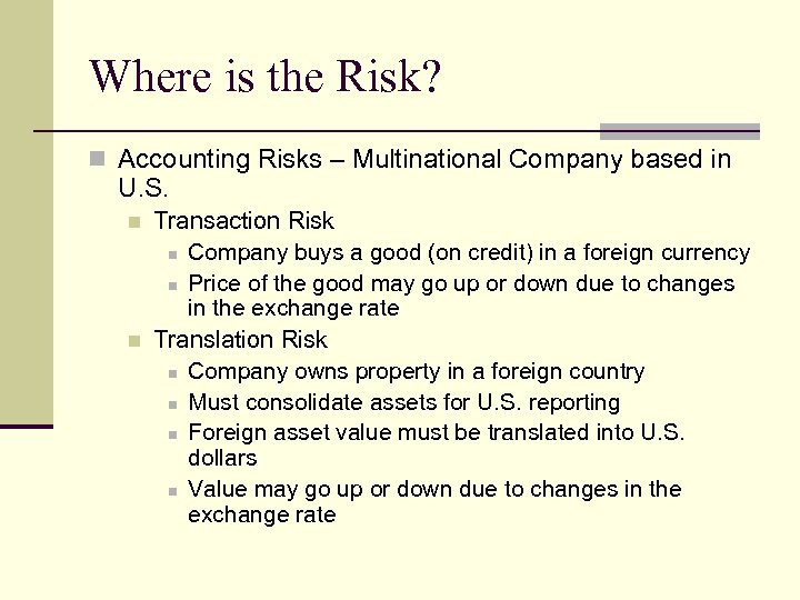 Where is the Risk? n Accounting Risks – Multinational Company based in U. S.