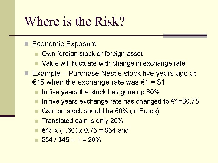 Where is the Risk? n Economic Exposure n Own foreign stock or foreign asset