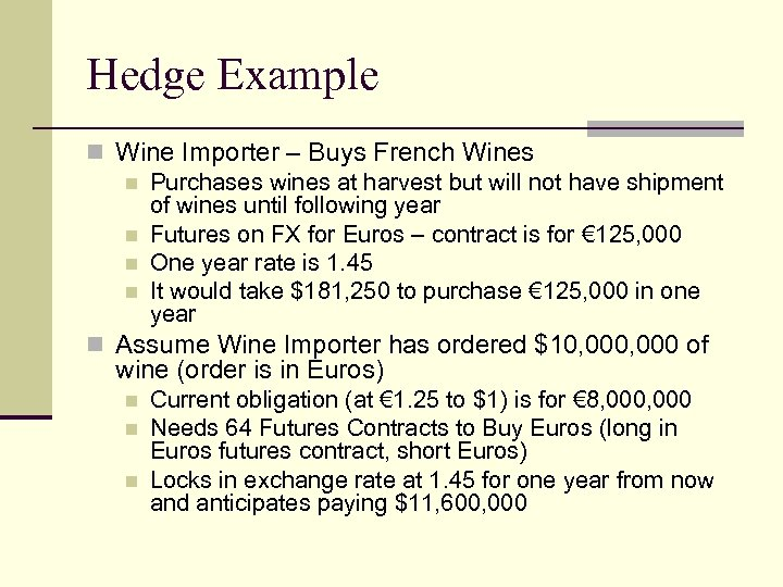 Hedge Example n Wine Importer – Buys French Wines n Purchases wines at harvest