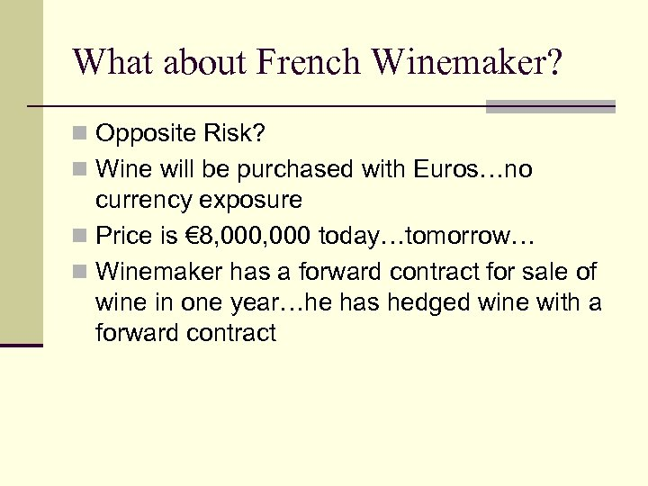 What about French Winemaker? n Opposite Risk? n Wine will be purchased with Euros…no