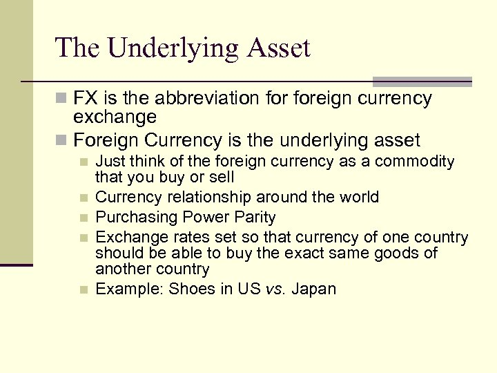 The Underlying Asset n FX is the abbreviation foreign currency exchange n Foreign Currency
