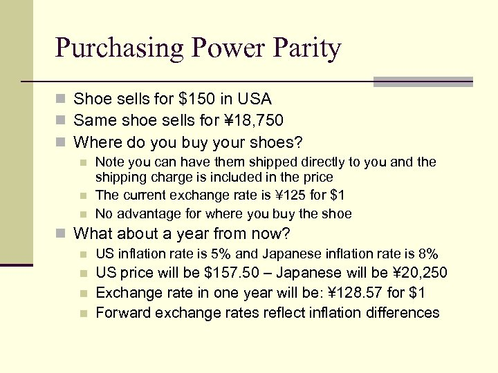 Purchasing Power Parity n Shoe sells for $150 in USA n Same shoe sells