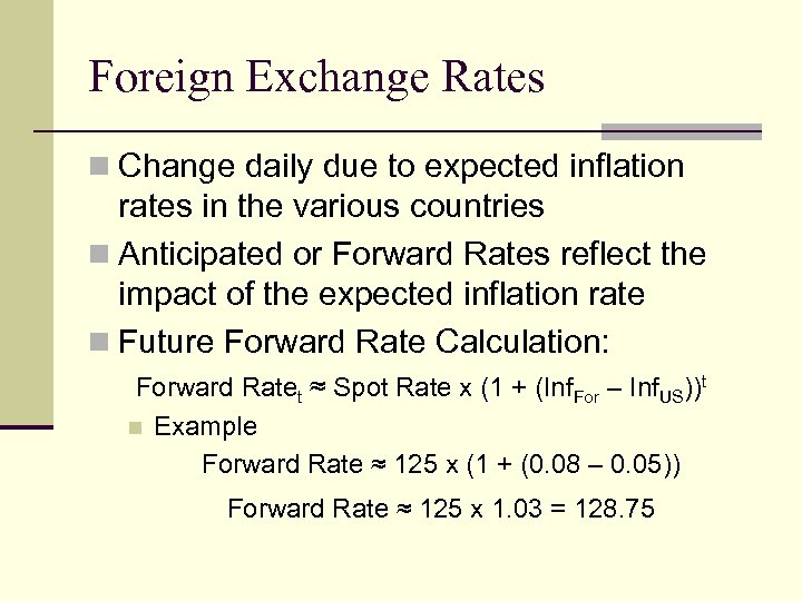 Foreign Exchange Rates n Change daily due to expected inflation rates in the various