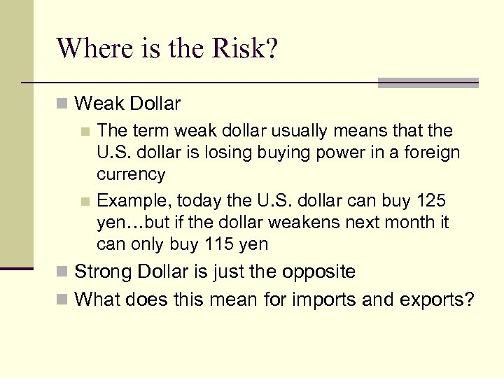 Where is the Risk? n Weak Dollar n The term weak dollar usually means