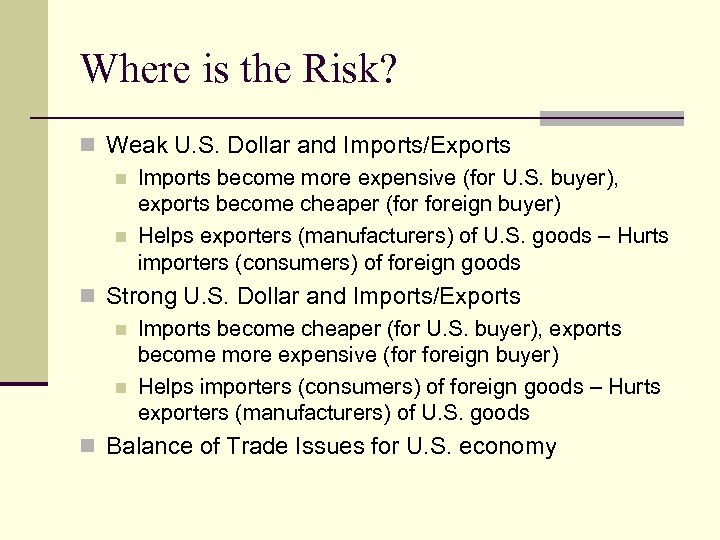 Where is the Risk? n Weak U. S. Dollar and Imports/Exports n Imports become