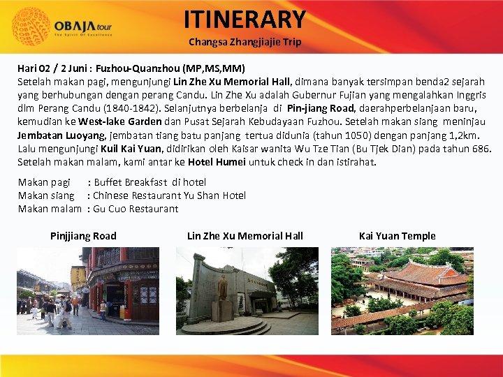 ITINERARY Changsa Zhangjiajie Trip Hari 02 / 2 Juni : Fuzhou-Quanzhou (MP, MS, MM)