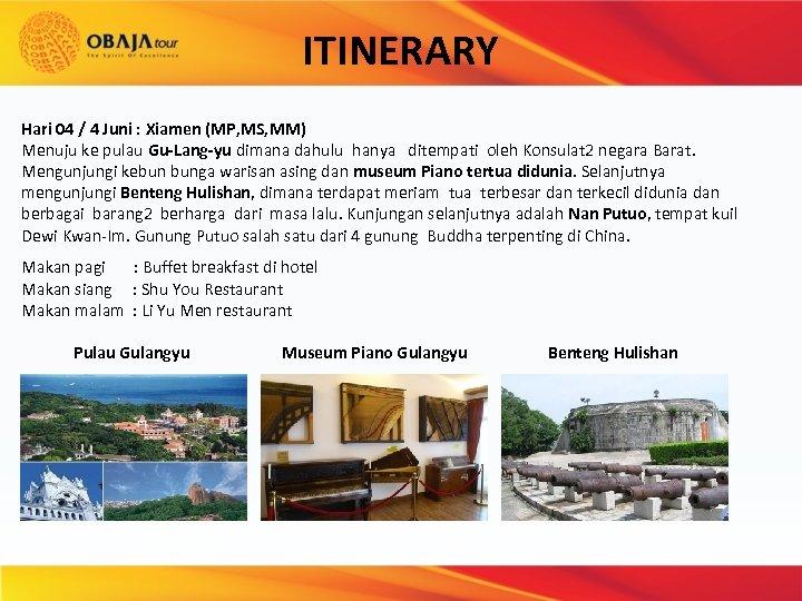 ITINERARY Hari 04 / 4 Juni : Xiamen (MP, MS, MM) Menuju ke pulau
