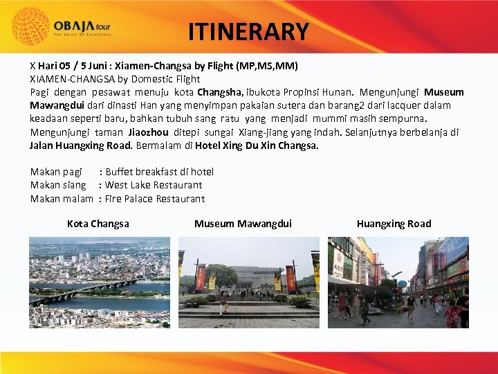 ITINERARY X Hari 05 / 5 Juni : Xiamen-Changsa by Flight (MP, MS, MM)