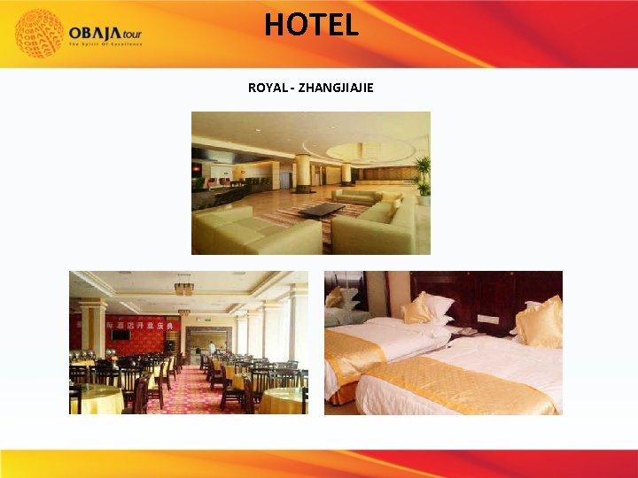 HOTEL ROYAL - ZHANGJIAJIE