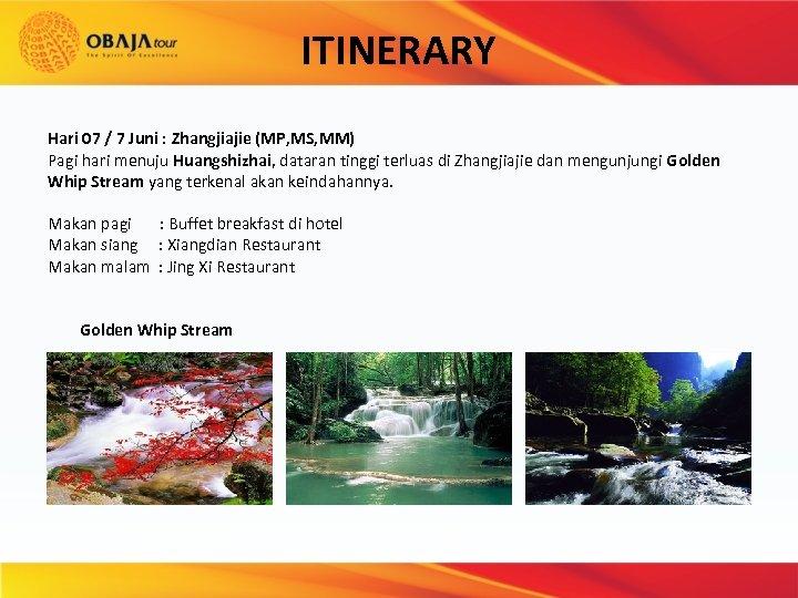ITINERARY Hari 07 / 7 Juni : Zhangjiajie (MP, MS, MM) Pagi hari menuju