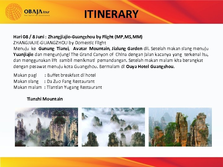 ITINERARY Hari 08 / 8 Juni : Zhangjiajie-Guangzhou by Flight (MP, MS, MM) ZHANGJIAJIE-GUANGZHOU