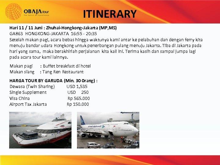 ITINERARY Hari 11 / 11 Juni : Zhuhai-Hongkong-Jakarta (MP, MS) GA 863 HONGKONG-JAKARTA 16: