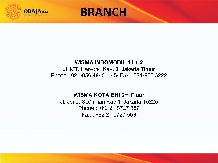 BRANCH WISMA INDOMOBIL 1 Lt. 2 Jl. MT. Haryono Kav. 8, Jakarta Timur Phone