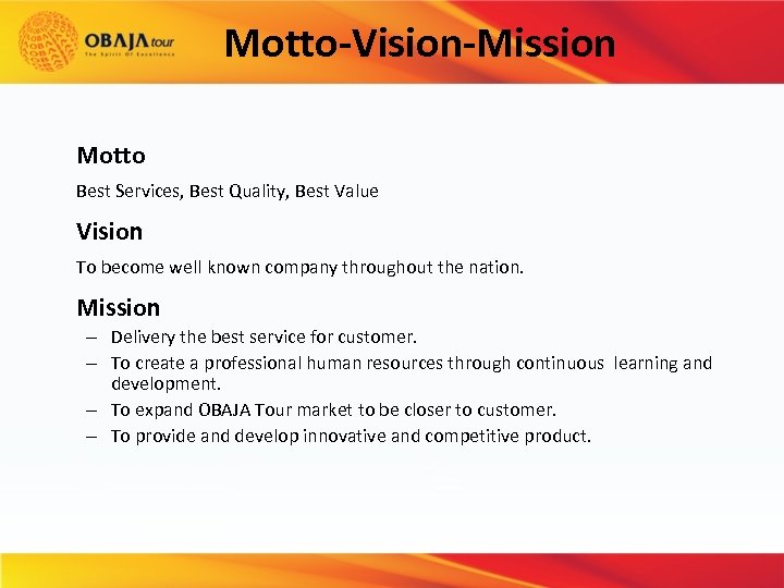 Motto-Vision-Mission Motto Best Services, Best Quality, Best Value Vision To become well known company