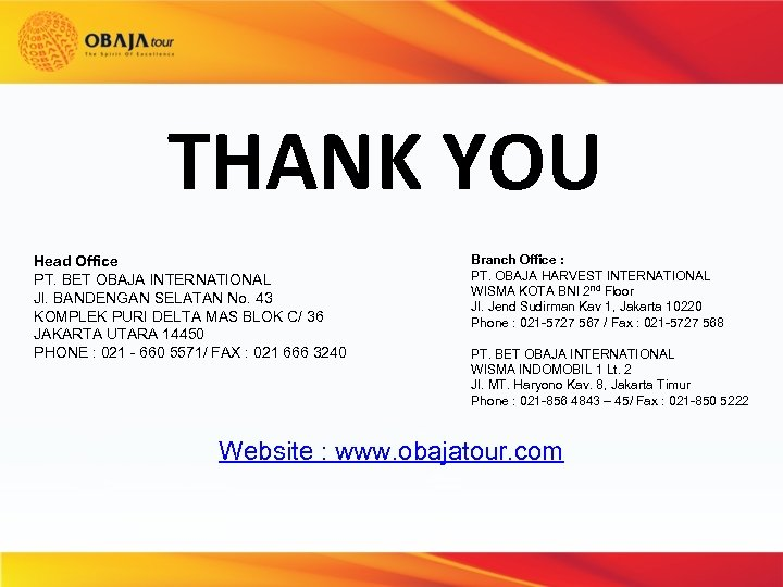 THANK YOU Head Office PT. BET OBAJA INTERNATIONAL Jl. BANDENGAN SELATAN No. 43 KOMPLEK