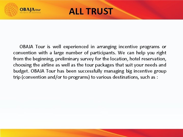 ALL TRUST OBAJA Tour is well experienced in arranging incentive programs or convention with