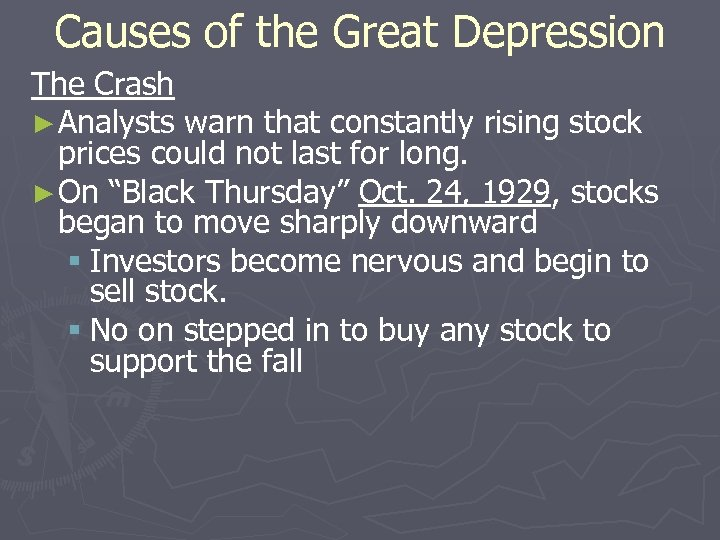 Causes of the Great Depression The Crash ► Analysts warn that constantly rising stock
