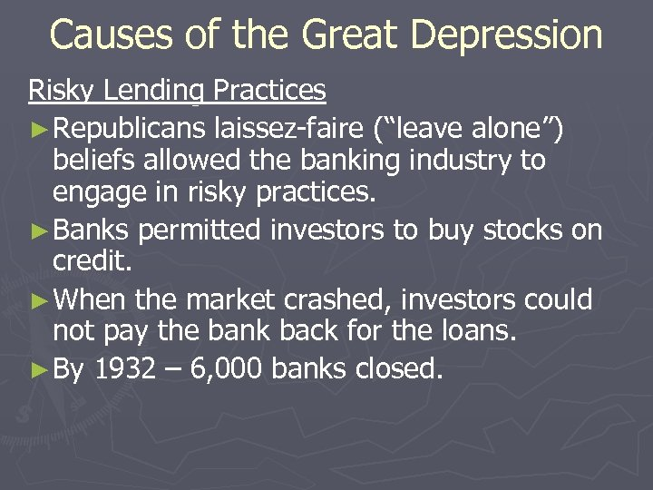 "Causes of the Great Depression Risky Lending Practices ► Republicans laissez-faire (""leave alone"") beliefs"