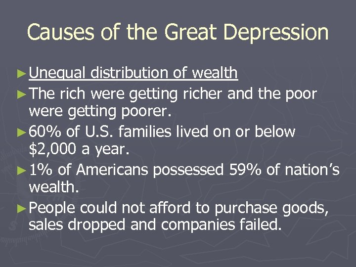 Causes of the Great Depression ► Unequal distribution of wealth ► The rich were