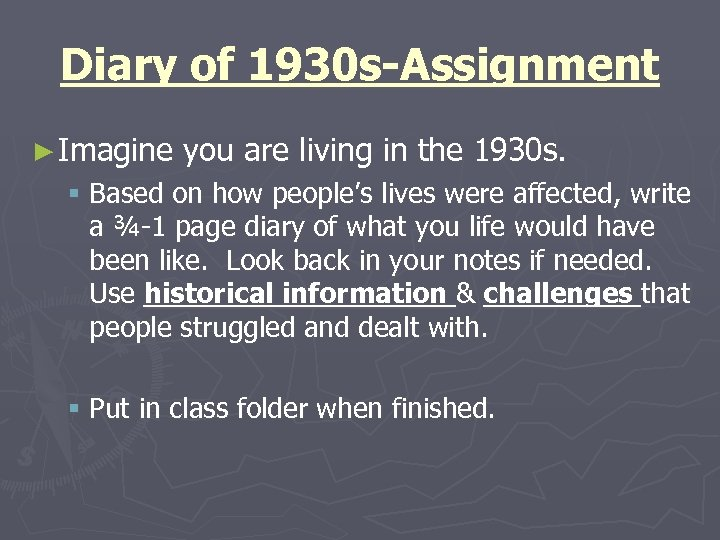 Diary of 1930 s-Assignment ► Imagine you are living in the 1930 s. §