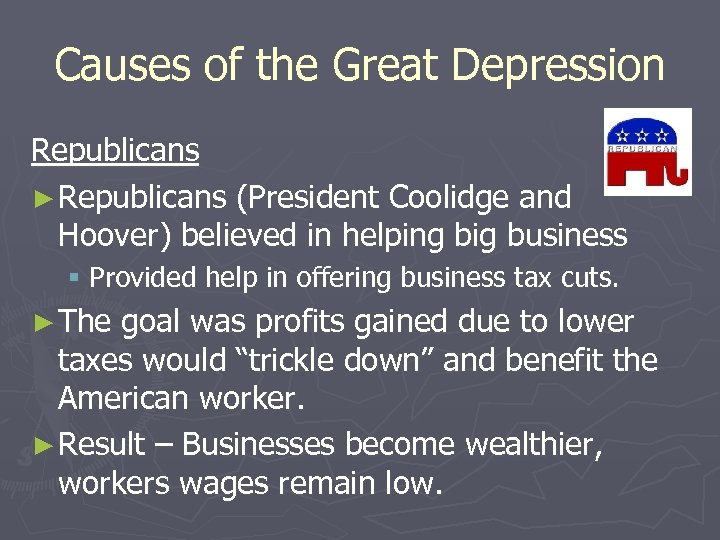 Causes of the Great Depression Republicans ► Republicans (President Coolidge and Hoover) believed in