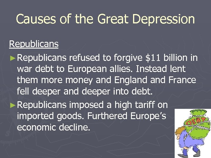 Causes of the Great Depression Republicans ► Republicans refused to forgive $11 billion in