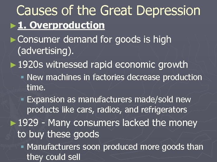 Causes of the Great Depression ► 1. Overproduction ► Consumer demand for goods is