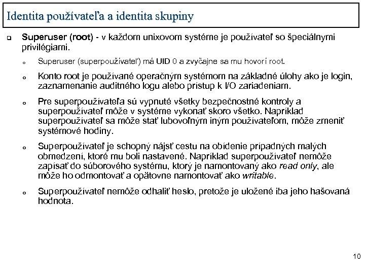 Identita používateľa a identita skupiny q Superuser (root) - v každom unixovom systéme je