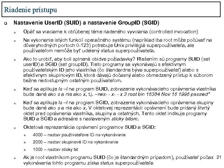 Riadenie prístupu q Nastavenie User. ID (SUID) a nastavenie Group. ID (SGID) o o
